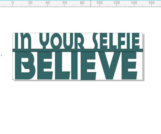 Believe in your selfie,150 x 40mm,min buy 3