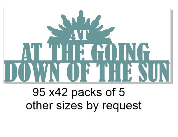 At the going down of the sun  95 x 42.pack of 5